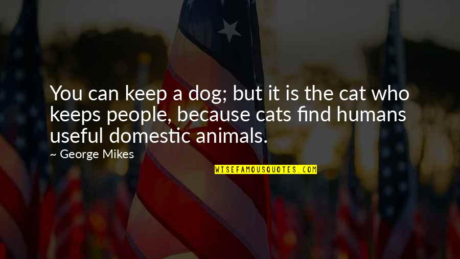 Dog Cat Quotes By George Mikes: You can keep a dog; but it is