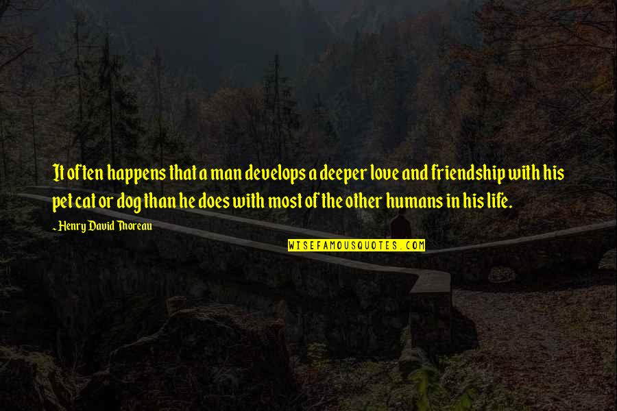 Dog Cat Quotes By Henry David Thoreau: It often happens that a man develops a