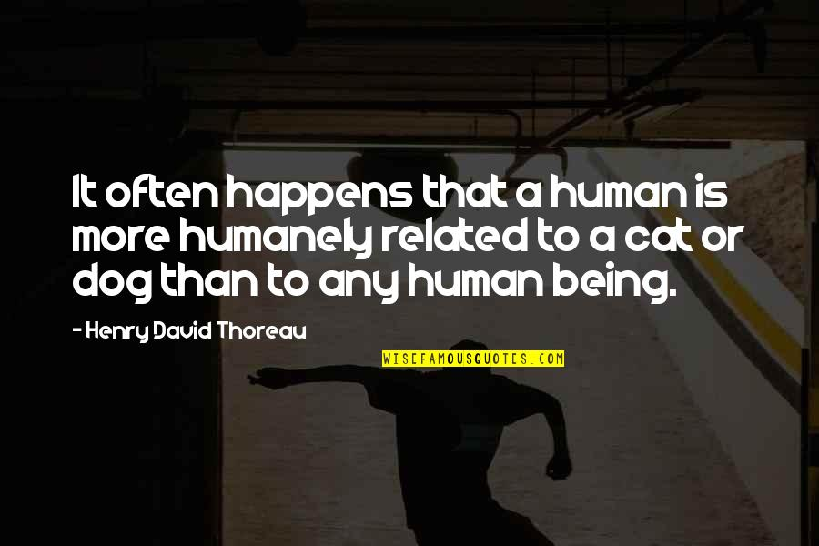 Dog Cat Quotes By Henry David Thoreau: It often happens that a human is more