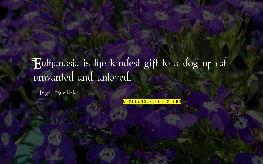 Dog Cat Quotes By Ingrid Newkirk: Euthanasia is the kindest gift to a dog