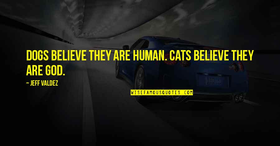 Dog Cat Quotes By Jeff Valdez: Dogs believe they are human. Cats believe they