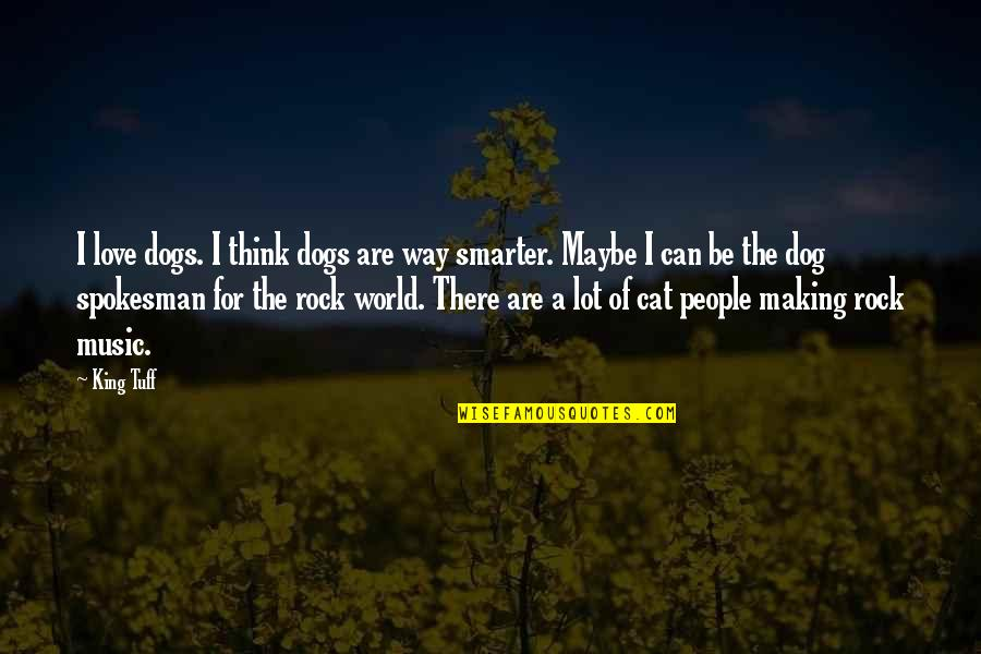 Dog Cat Quotes By King Tuff: I love dogs. I think dogs are way
