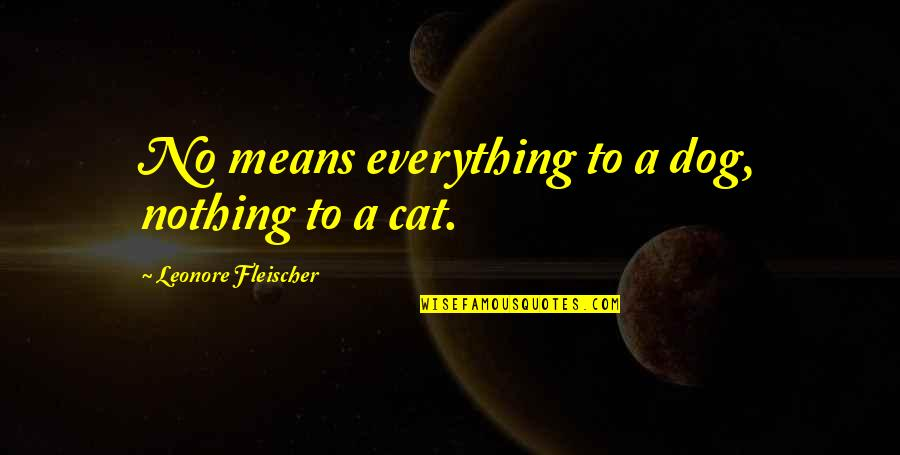 Dog Cat Quotes By Leonore Fleischer: No means everything to a dog, nothing to
