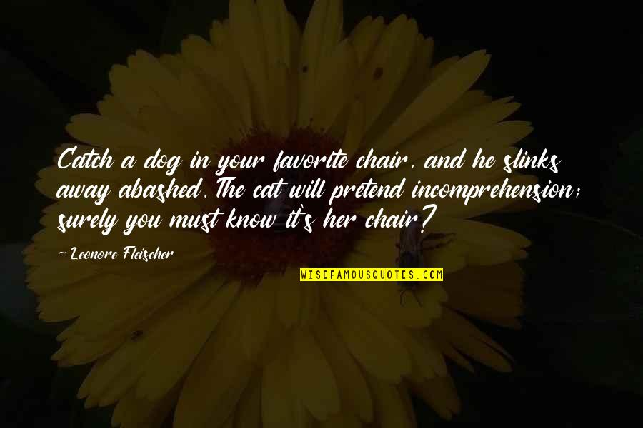 Dog Cat Quotes By Leonore Fleischer: Catch a dog in your favorite chair, and