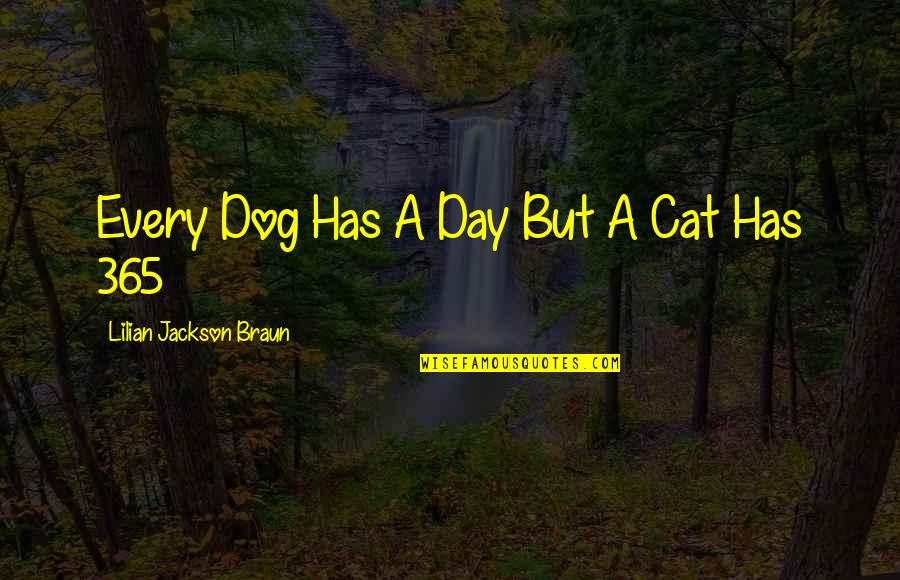 Dog Cat Quotes By Lilian Jackson Braun: Every Dog Has A Day But A Cat