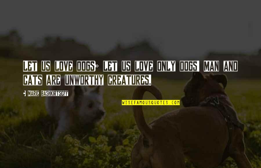 Dog Cat Quotes By Marie Bashkirtseff: Let us love dogs; let us love only