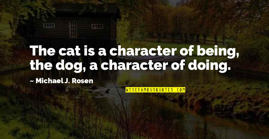 Dog Cat Quotes By Michael J. Rosen: The cat is a character of being, the