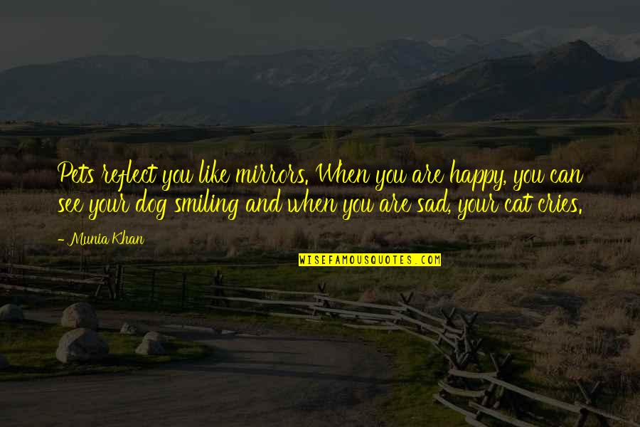 Dog Cat Quotes By Munia Khan: Pets reflect you like mirrors. When you are