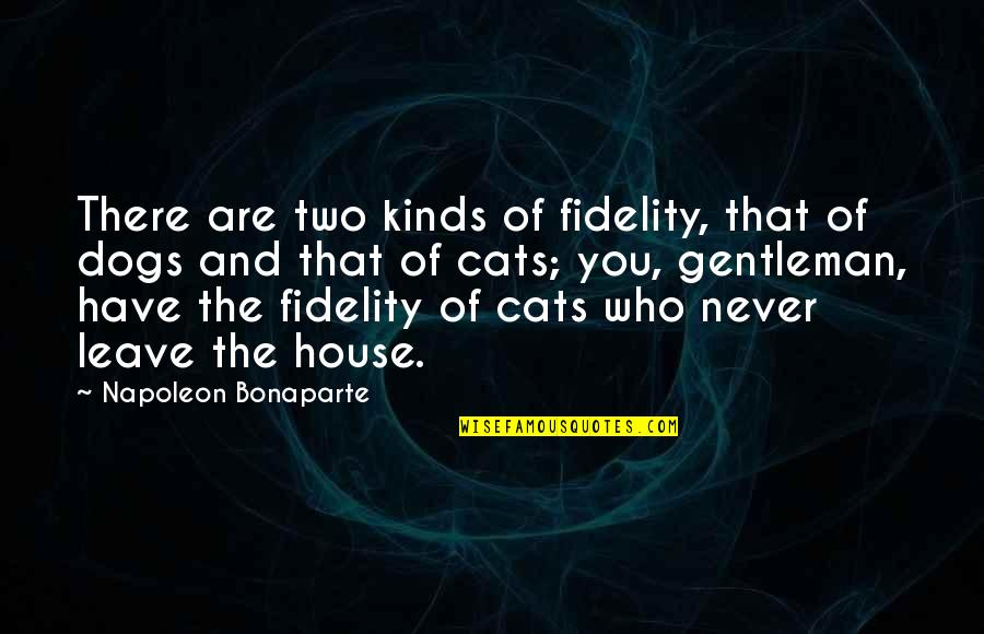Dog Cat Quotes By Napoleon Bonaparte: There are two kinds of fidelity, that of