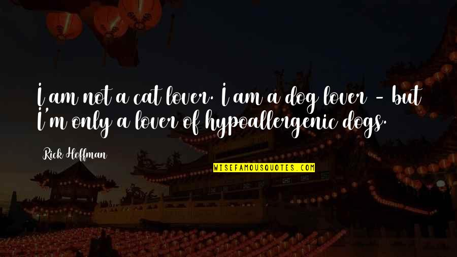 Dog Cat Quotes By Rick Hoffman: I am not a cat lover. I am