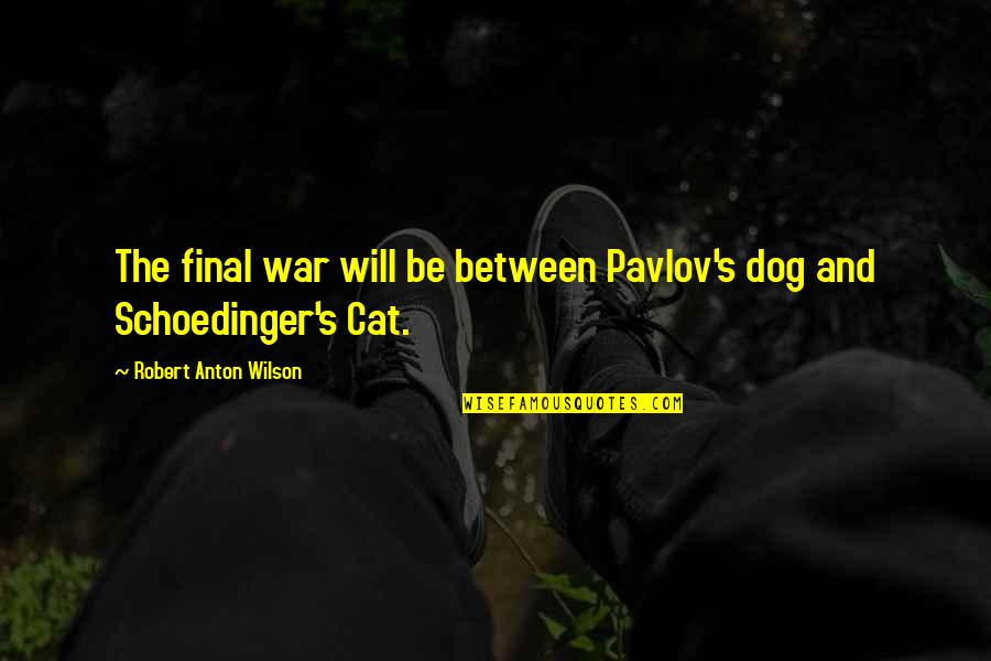 Dog Cat Quotes By Robert Anton Wilson: The final war will be between Pavlov's dog