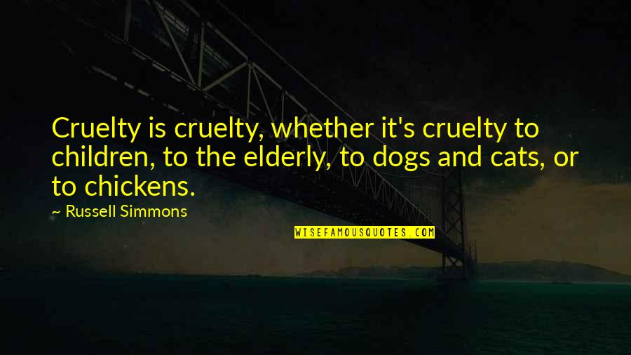 Dog Cat Quotes By Russell Simmons: Cruelty is cruelty, whether it's cruelty to children,