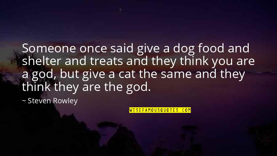 Dog Cat Quotes By Steven Rowley: Someone once said give a dog food and
