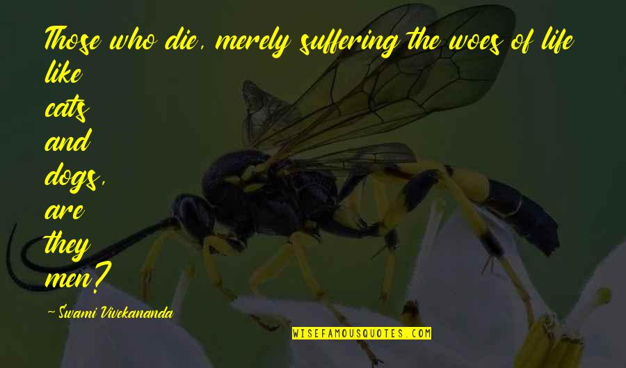 Dog Cat Quotes By Swami Vivekananda: Those who die, merely suffering the woes of