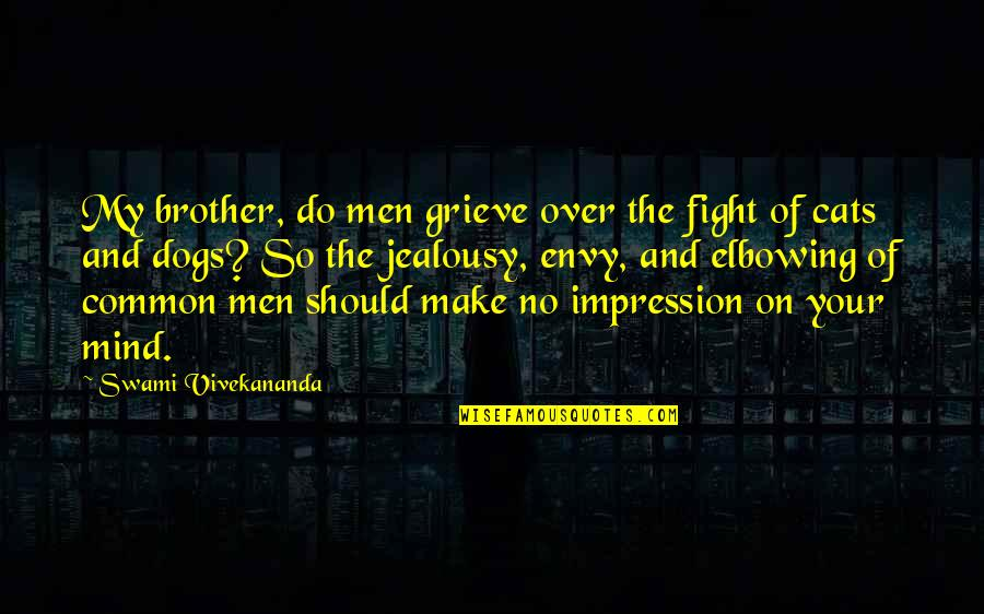 Dog Cat Quotes By Swami Vivekananda: My brother, do men grieve over the fight