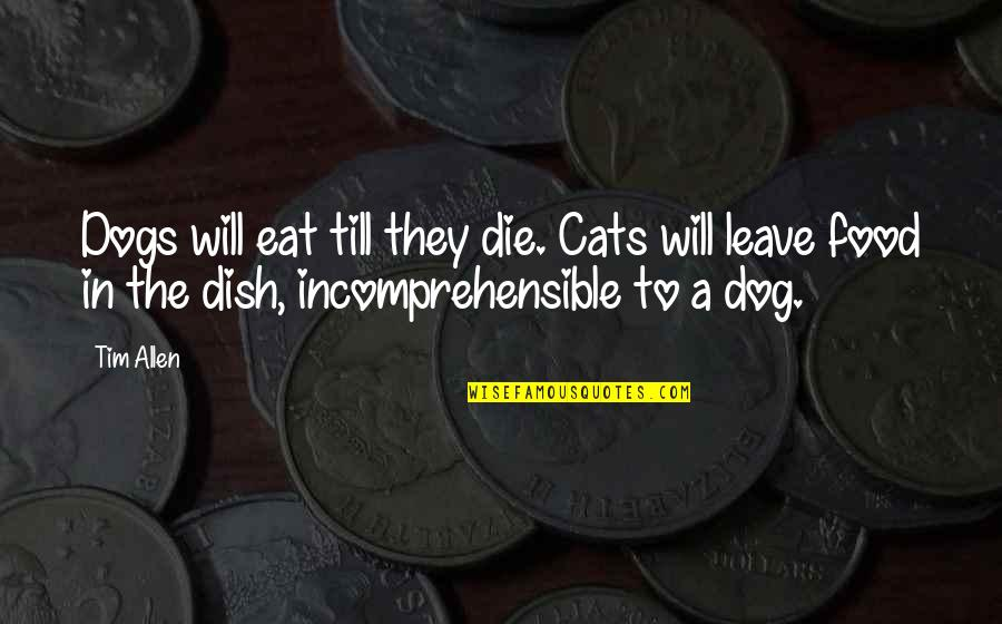 Dog Cat Quotes By Tim Allen: Dogs will eat till they die. Cats will