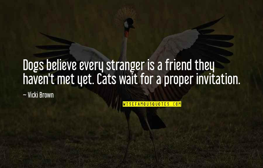 Dog Cat Quotes By Vicki Brown: Dogs believe every stranger is a friend they