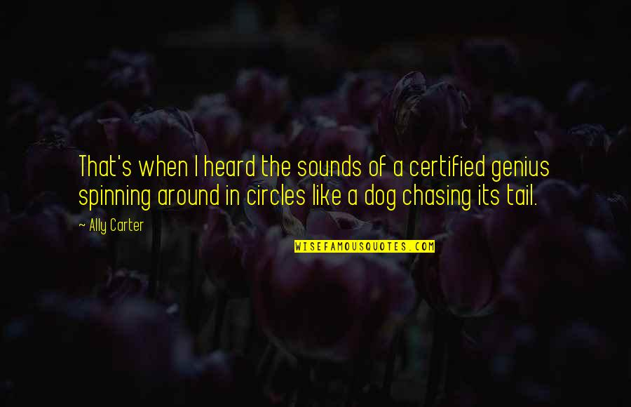 Dog Chasing Tail Quotes By Ally Carter: That's when I heard the sounds of a