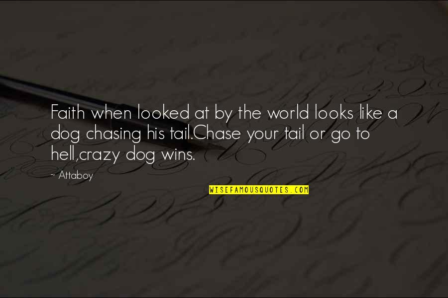 Dog Chasing Tail Quotes By Attaboy: Faith when looked at by the world looks