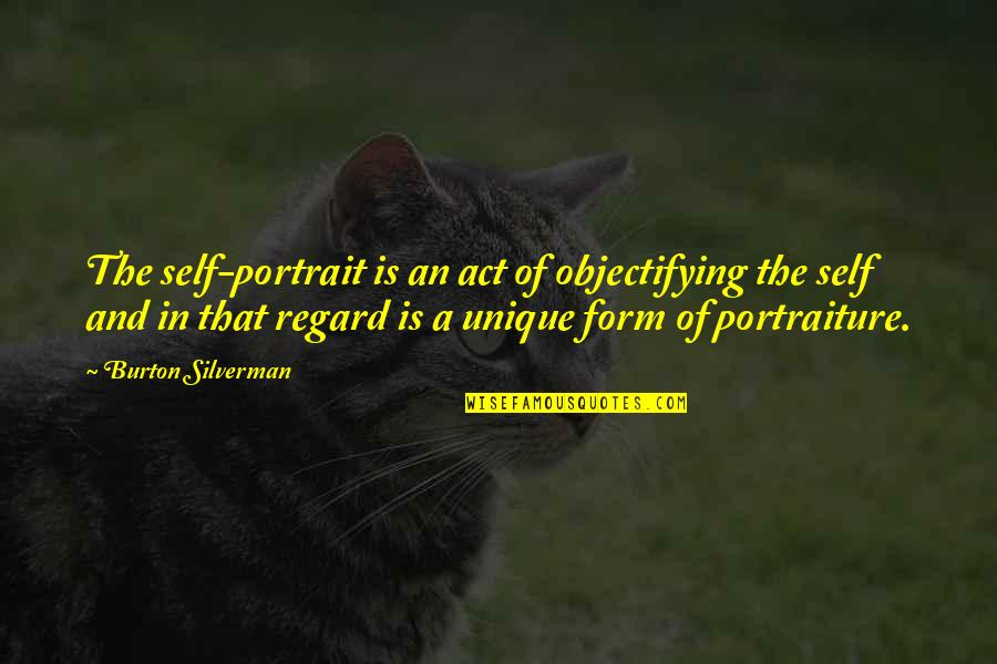 Dog Chasing Tail Quotes By Burton Silverman: The self-portrait is an act of objectifying the