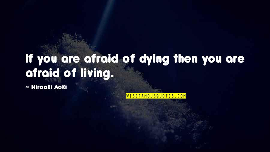 Dog Chasing Tail Quotes By Hiroaki Aoki: If you are afraid of dying then you