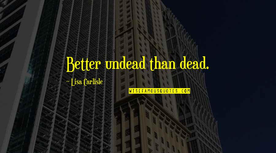 Dog Chasing Tail Quotes By Lisa Carlisle: Better undead than dead.