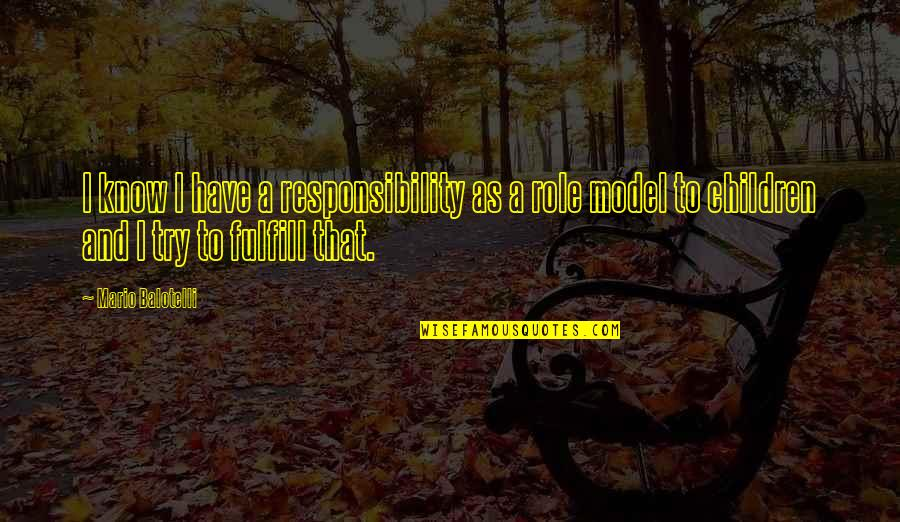 Dog Chasing Tail Quotes By Mario Balotelli: I know I have a responsibility as a
