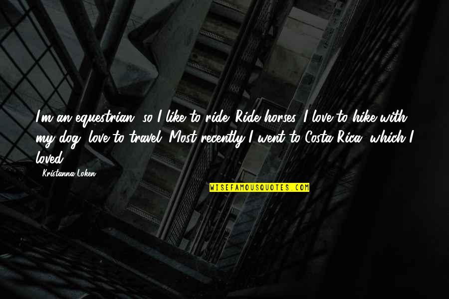 Dog Hike Quotes By Kristanna Loken: I'm an equestrian, so I like to ride.
