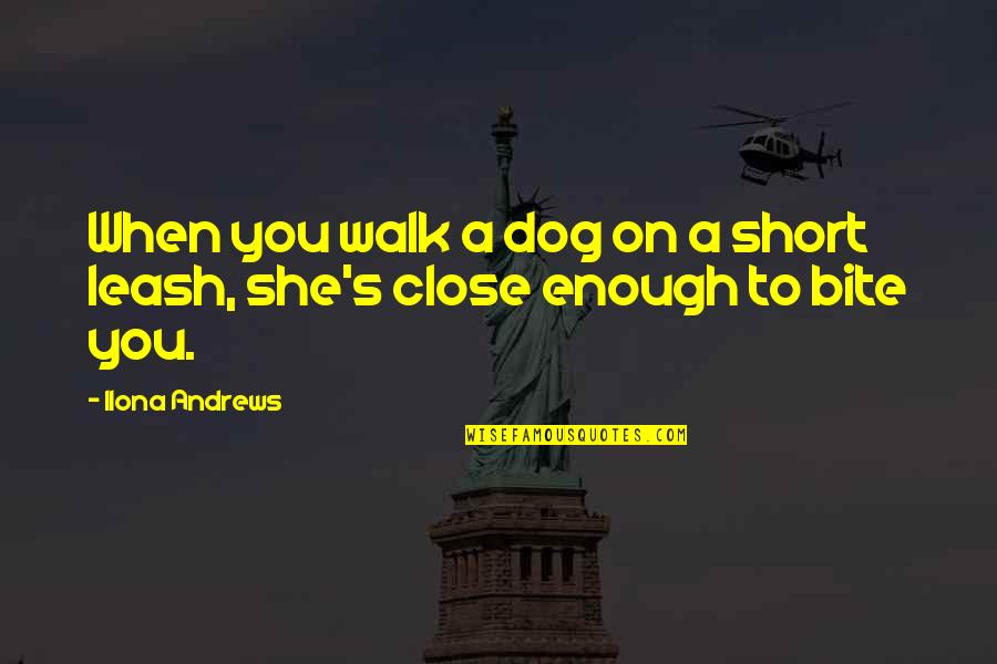 Dog Leash Quotes By Ilona Andrews: When you walk a dog on a short