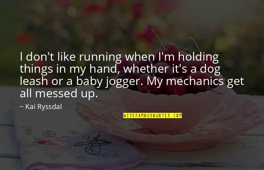 Dog Leash Quotes By Kai Ryssdal: I don't like running when I'm holding things