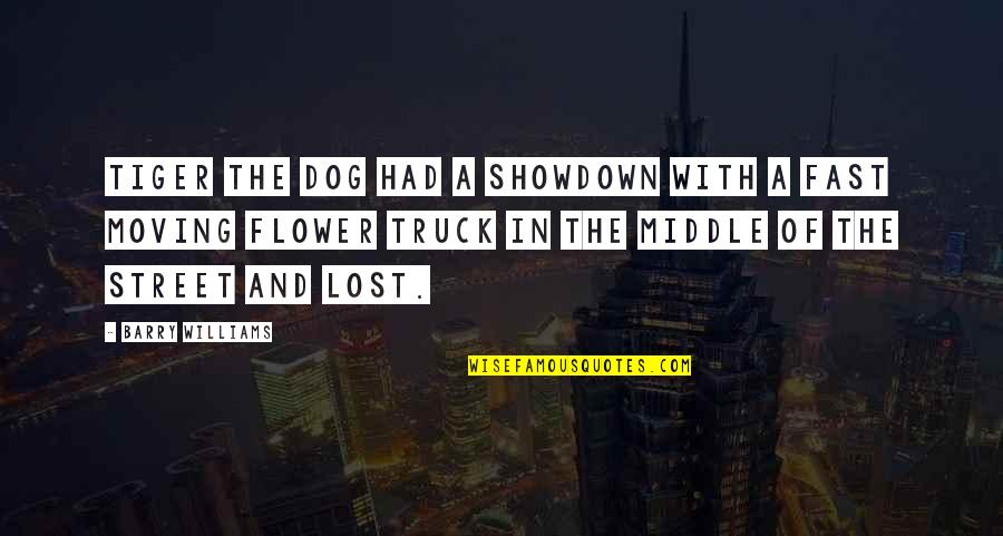 Dog Lost Quotes By Barry Williams: Tiger the dog had a showdown with a