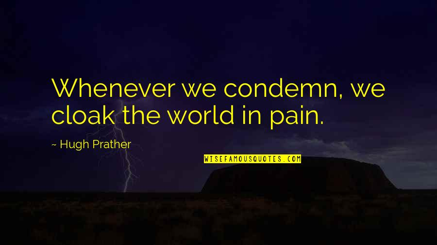 Dog Lost Quotes By Hugh Prather: Whenever we condemn, we cloak the world in