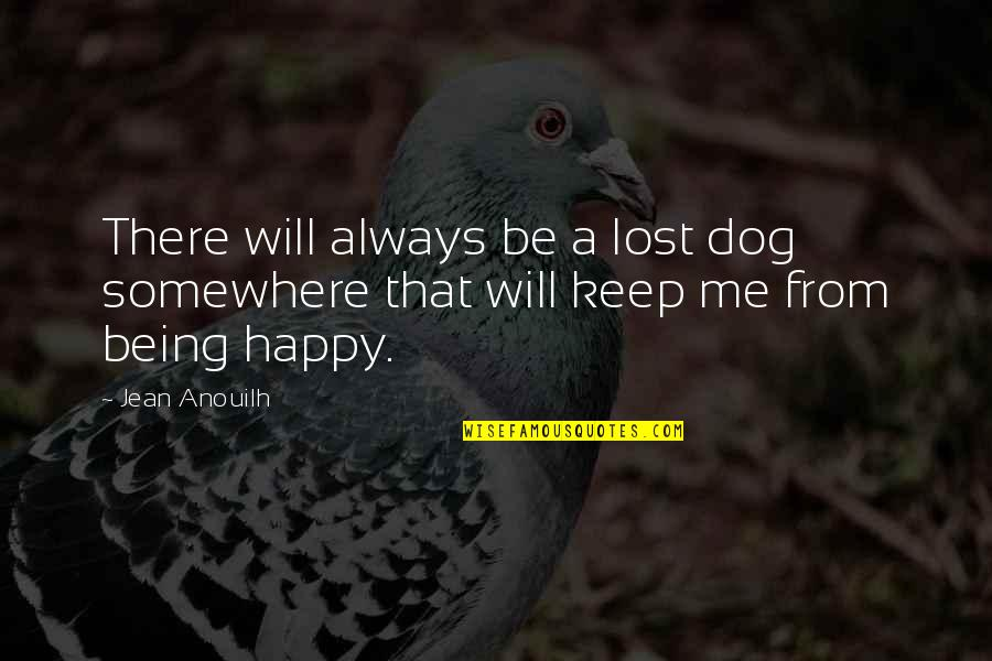 Dog Lost Quotes By Jean Anouilh: There will always be a lost dog somewhere