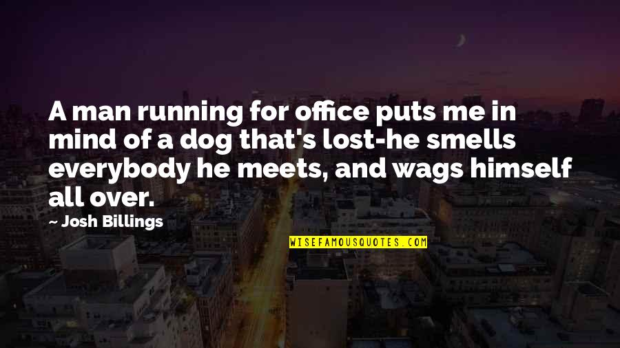 Dog Lost Quotes By Josh Billings: A man running for office puts me in