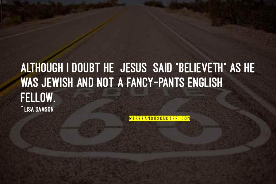 """Dog Lost Quotes By Lisa Samson: Although I doubt He [Jesus] said """"believeth"""" as"""