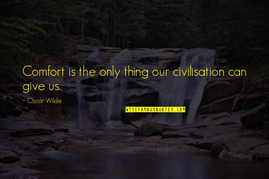 Dog Lost Quotes By Oscar Wilde: Comfort is the only thing our civilisation can