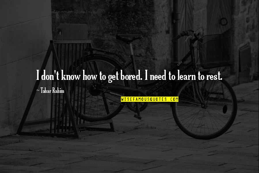 Dog Lost Quotes By Tahar Rahim: I don't know how to get bored. I