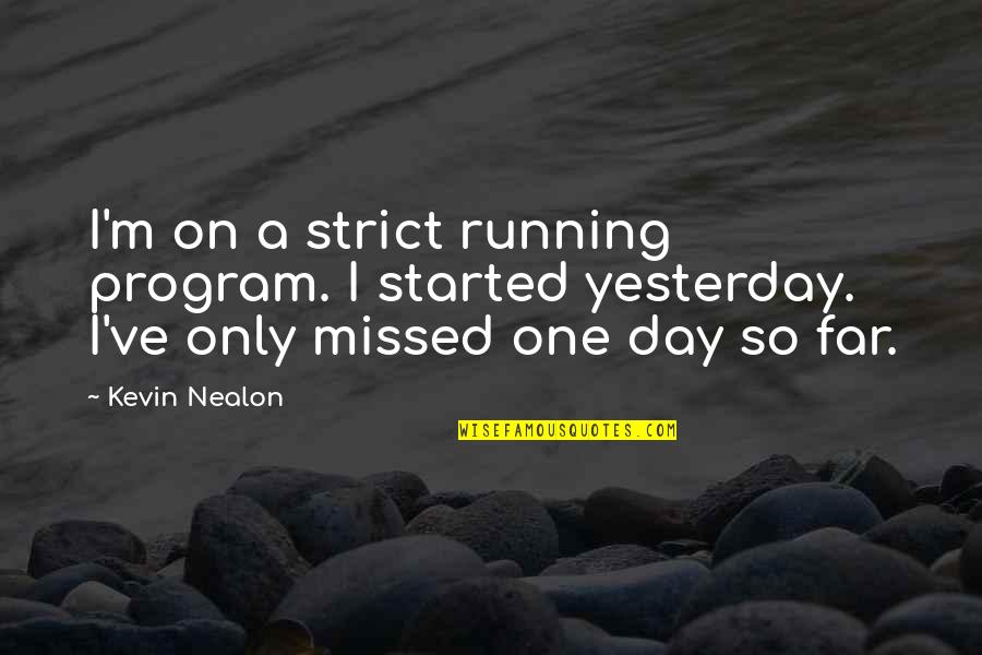 Dog Pee Quotes By Kevin Nealon: I'm on a strict running program. I started