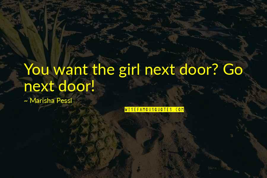 Dog Pee Quotes By Marisha Pessl: You want the girl next door? Go next