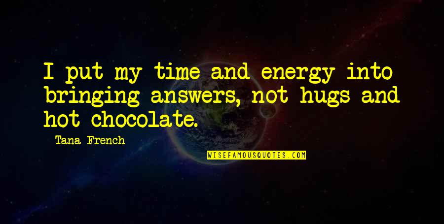 Dog Pee Quotes By Tana French: I put my time and energy into bringing