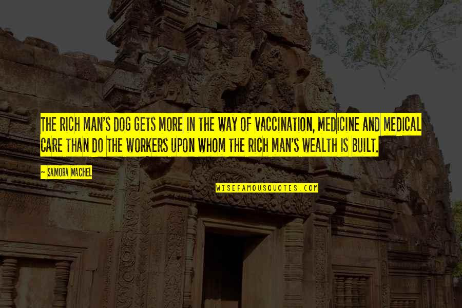 Dog Vaccination Quotes By Samora Machel: The rich man's dog gets more in the