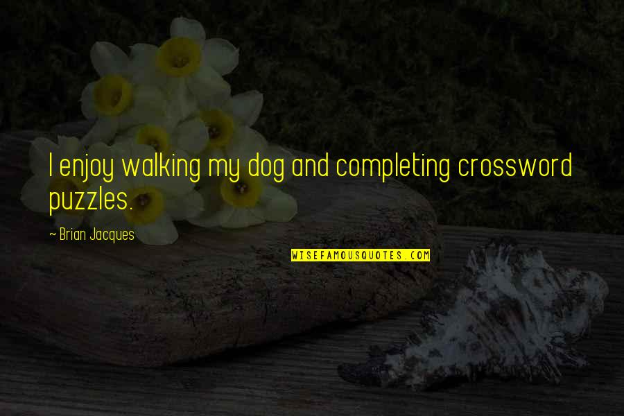 Dog Walking Quotes By Brian Jacques: I enjoy walking my dog and completing crossword