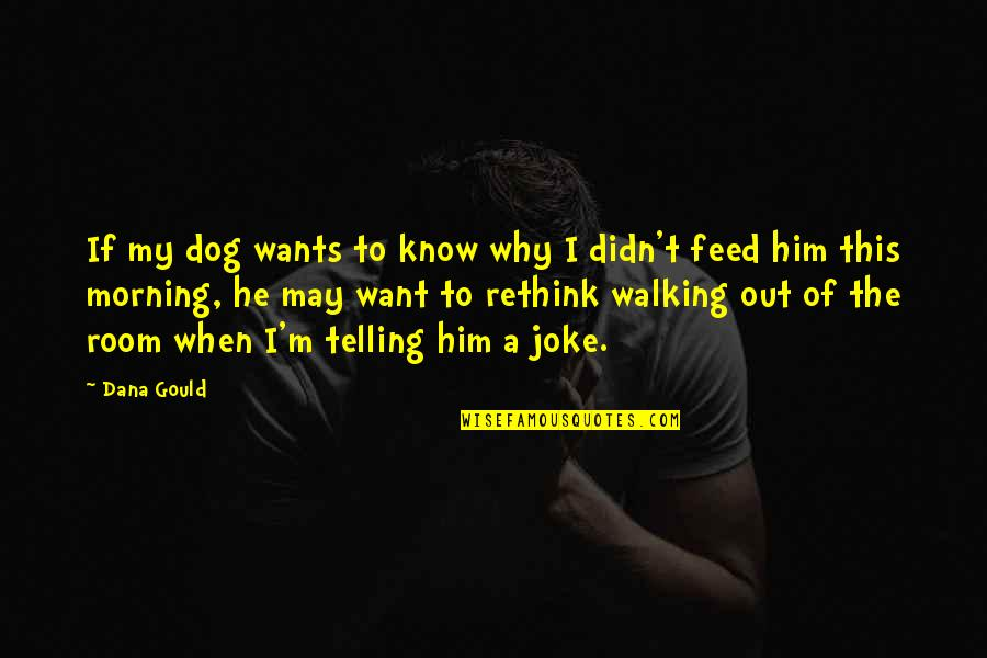 Dog Walking Quotes By Dana Gould: If my dog wants to know why I