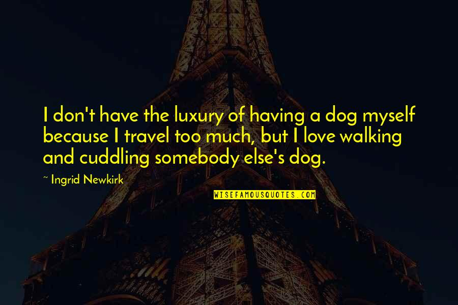 Dog Walking Quotes By Ingrid Newkirk: I don't have the luxury of having a