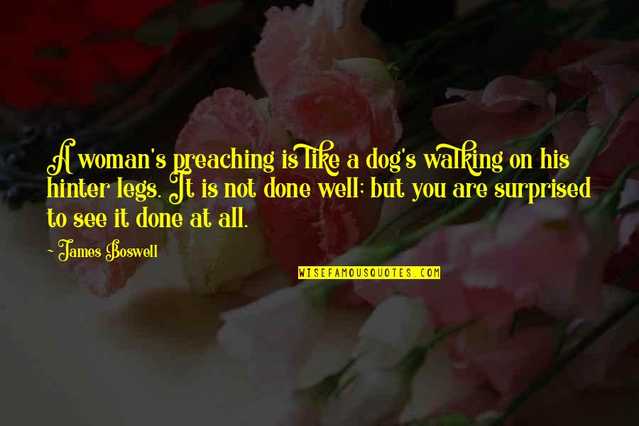 Dog Walking Quotes By James Boswell: A woman's preaching is like a dog's walking
