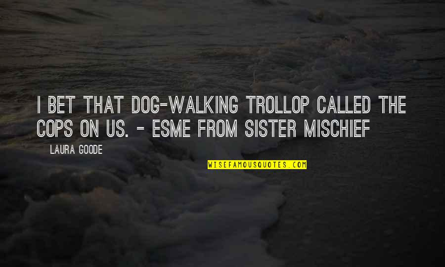 Dog Walking Quotes By Laura Goode: I bet that dog-walking trollop called the cops