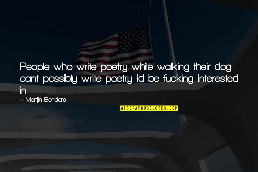 Dog Walking Quotes By Martijn Benders: People who write poetry while walking their dog