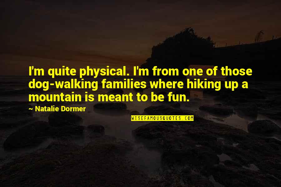 Dog Walking Quotes By Natalie Dormer: I'm quite physical. I'm from one of those