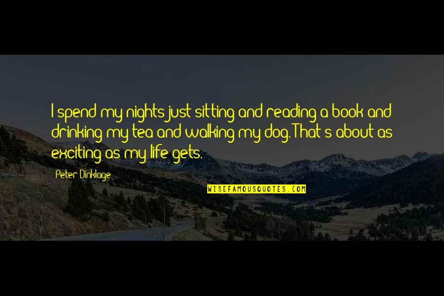Dog Walking Quotes By Peter Dinklage: I spend my nights just sitting and reading
