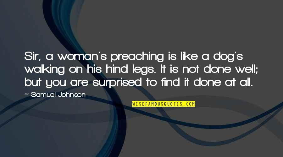 Dog Walking Quotes By Samuel Johnson: Sir, a woman's preaching is like a dog's